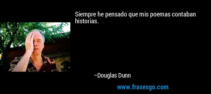 Siempre he pensado que mis poemas contaban historias. – Douglas Dunn