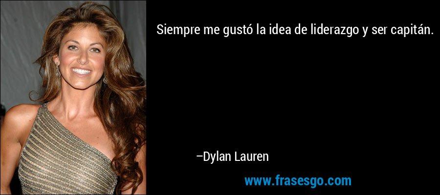 Siempre me gustó la idea de liderazgo y ser capitán. – Dylan Lauren