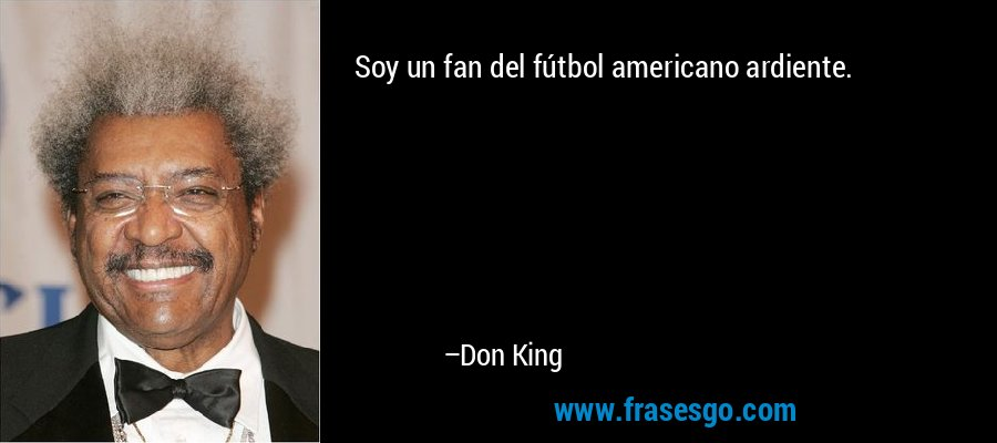 Soy un fan del fútbol americano ardiente. – Don King