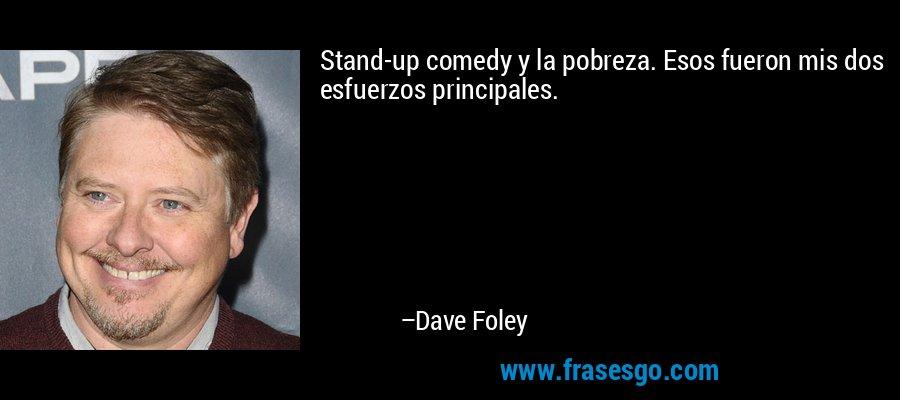 Stand-up comedy y la pobreza. Esos fueron mis dos esfuerzos principales. – Dave Foley