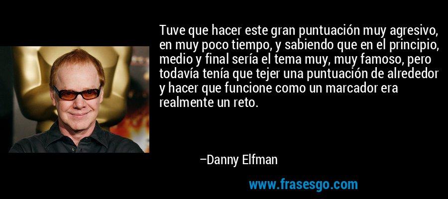 Tuve que hacer este gran puntuación muy agresivo, en muy poco tiempo, y sabiendo que en el principio, medio y final sería el tema muy, muy famoso, pero todavía tenía que tejer una puntuación de alrededor y hacer que funcione como un marcador era realmente un reto. – Danny Elfman