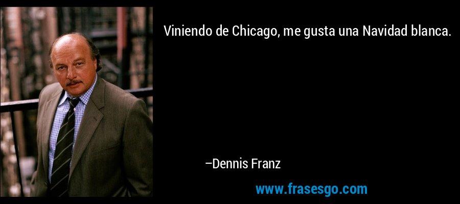 Viniendo de Chicago, me gusta una Navidad blanca. – Dennis Franz