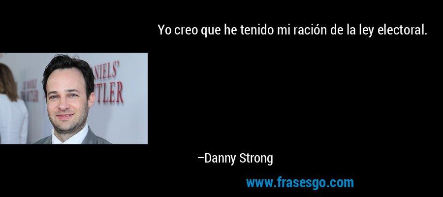 Yo creo que he tenido mi ración de la ley electoral. – Danny Strong