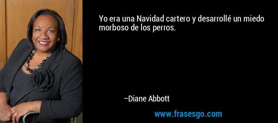 Yo era una Navidad cartero y desarrollé un miedo morboso de los perros. – Diane Abbott