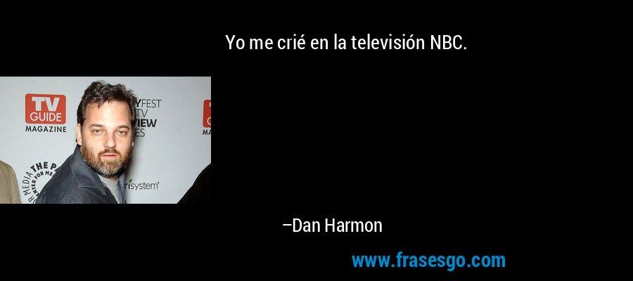 Yo me crié en la televisión NBC. – Dan Harmon