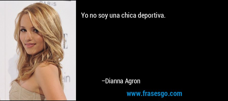 Yo no soy una chica deportiva. – Dianna Agron