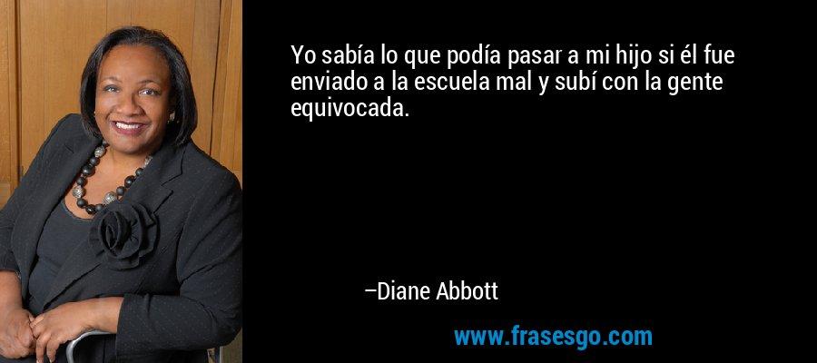 Yo sabía lo que podía pasar a mi hijo si él fue enviado a la escuela mal y subí con la gente equivocada. – Diane Abbott