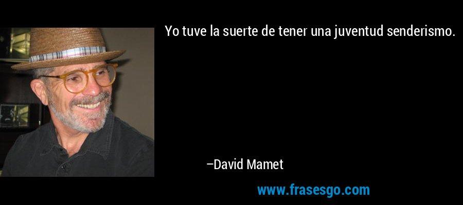Yo tuve la suerte de tener una juventud senderismo. – David Mamet