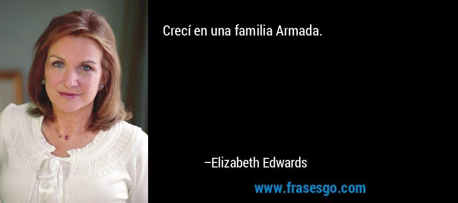 Crecí en una familia Armada. – Elizabeth Edwards
