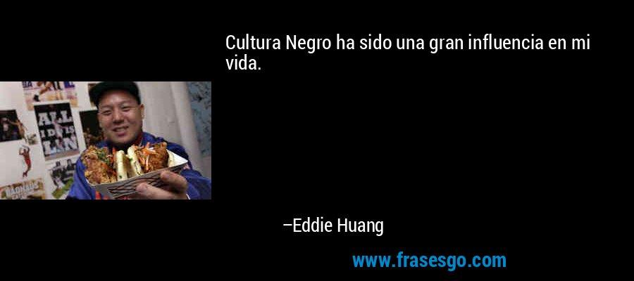 Cultura Negro ha sido una gran influencia en mi vida. – Eddie Huang