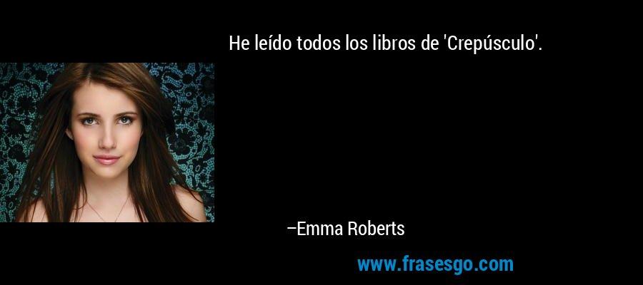 He leído todos los libros de 'Crepúsculo'. – Emma Roberts