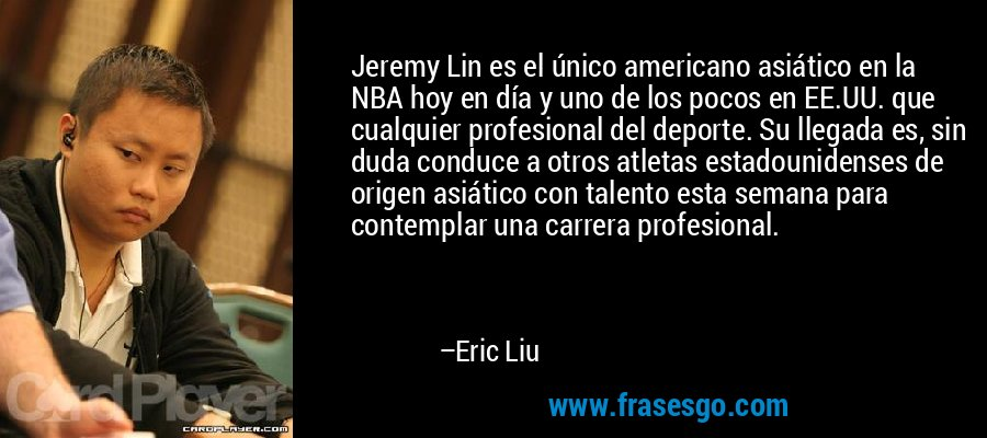 Jeremy Lin es el único americano asiático en la NBA hoy en día y uno de los pocos en EE.UU. que cualquier profesional del deporte. Su llegada es, sin duda conduce a otros atletas estadounidenses de origen asiático con talento esta semana para contemplar una carrera profesional. – Eric Liu