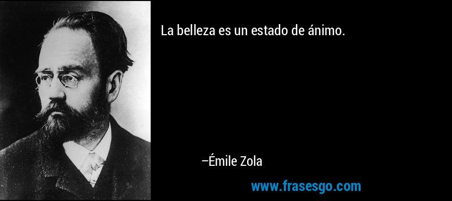 La belleza es un estado de ánimo. – Émile Zola