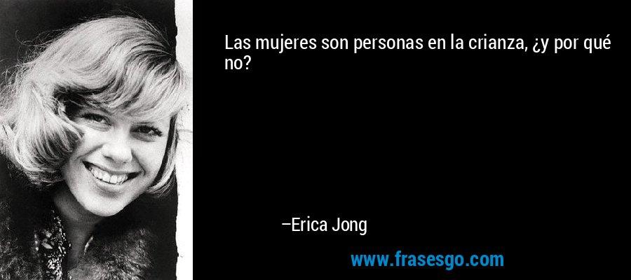 Las mujeres son personas en la crianza, ¿y por qué no? – Erica Jong