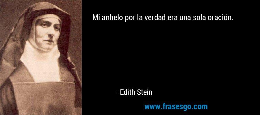 Mi anhelo por la verdad era una sola oración. – Edith Stein