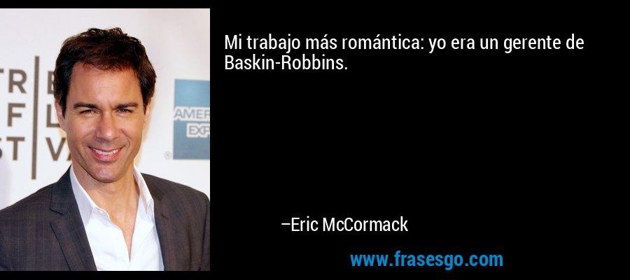 Mi trabajo más romántica: yo era un gerente de Baskin-Robbins. – Eric McCormack