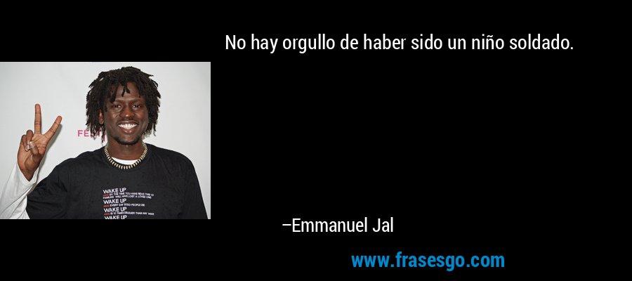 No hay orgullo de haber sido un niño soldado. – Emmanuel Jal