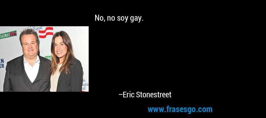 No, no soy gay. – Eric Stonestreet