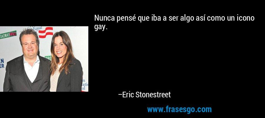 Nunca pensé que iba a ser algo así como un icono gay. – Eric Stonestreet
