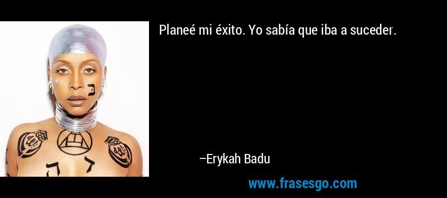 Planeé mi éxito. Yo sabía que iba a suceder. – Erykah Badu