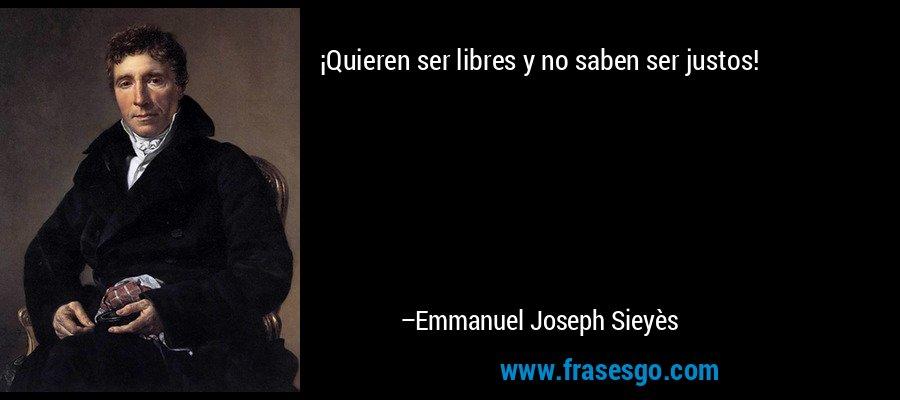 ¡Quieren ser libres y no saben ser justos! – Emmanuel Joseph Sieyès