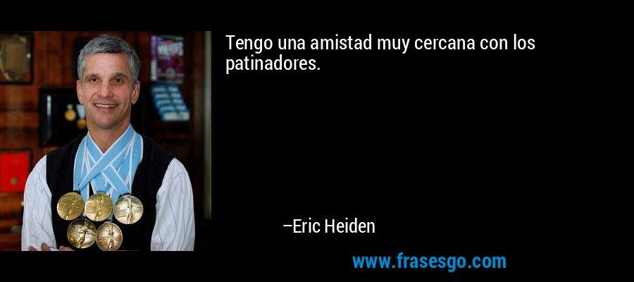 Tengo una amistad muy cercana con los patinadores. – Eric Heiden