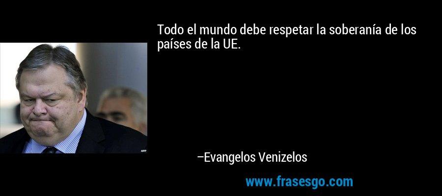 Todo el mundo debe respetar la soberanía de los países de la UE. – Evangelos Venizelos