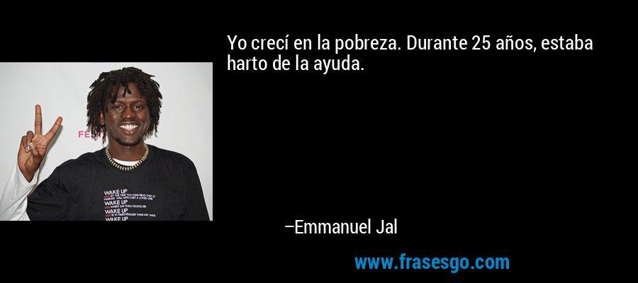 Yo crecí en la pobreza. Durante 25 años, estaba harto de la ayuda. – Emmanuel Jal