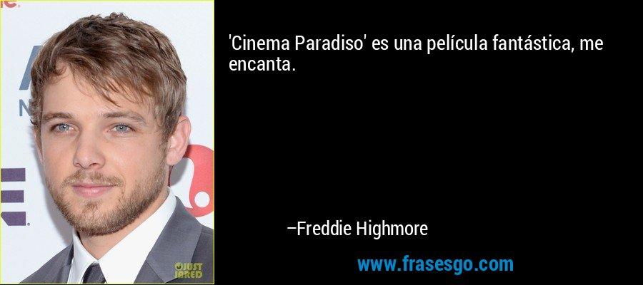 'Cinema Paradiso' es una película fantástica, me encanta. – Freddie Highmore