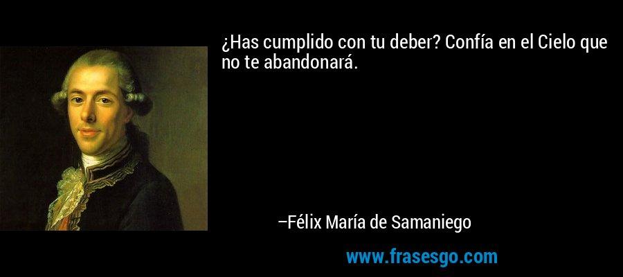¿Has cumplido con tu deber? Confía en el Cielo que no te abandonará. – Félix María de Samaniego