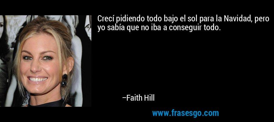 Crecí pidiendo todo bajo el sol para la Navidad, pero yo sabía que no iba a conseguir todo. – Faith Hill
