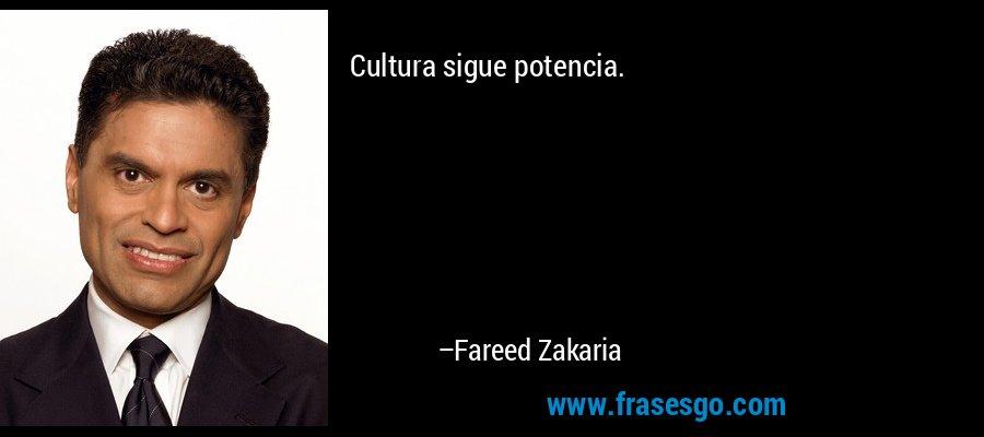 Cultura sigue potencia. – Fareed Zakaria