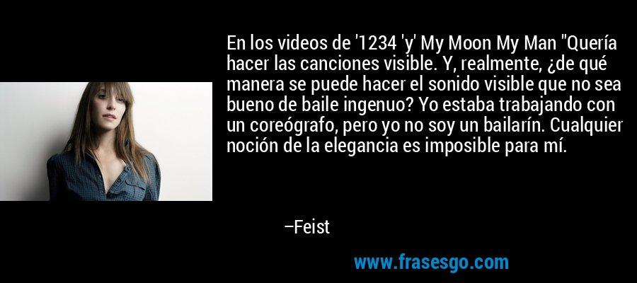 En los videos de '1234 'y' My Moon My Man