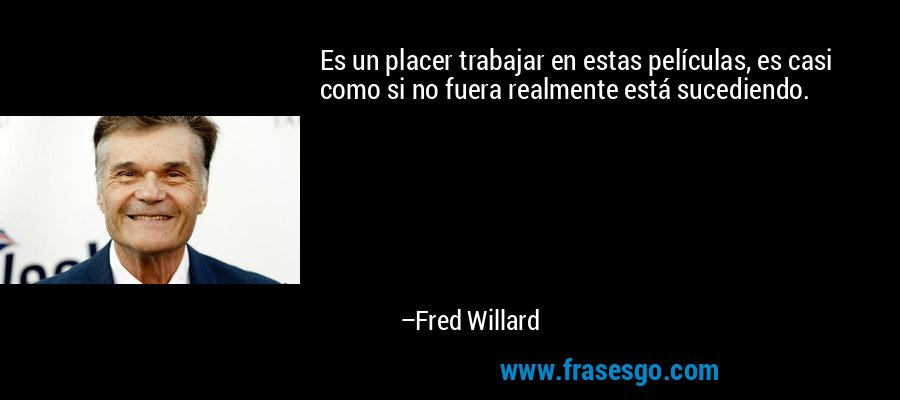Es un placer trabajar en estas películas, es casi como si no fuera realmente está sucediendo. – Fred Willard