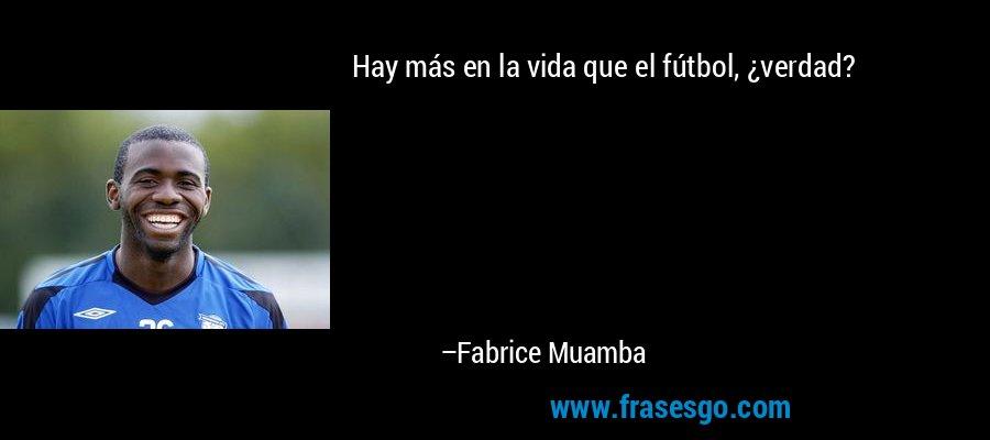 Hay más en la vida que el fútbol, ¿verdad? – Fabrice Muamba