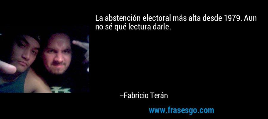 La abstención electoral más alta desde 1979. Aun no sé qué lectura darle. – Fabricio Terán
