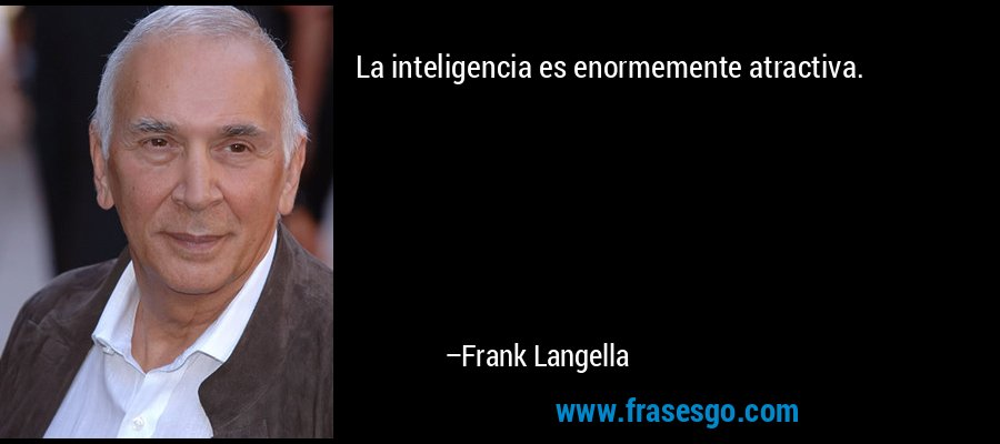 La inteligencia es enormemente atractiva. – Frank Langella