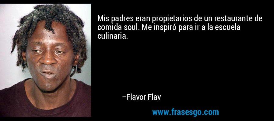 Mis padres eran propietarios de un restaurante de comida soul. Me inspiró para ir a la escuela culinaria. – Flavor Flav
