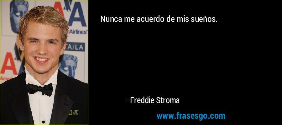 Nunca me acuerdo de mis sueños. – Freddie Stroma