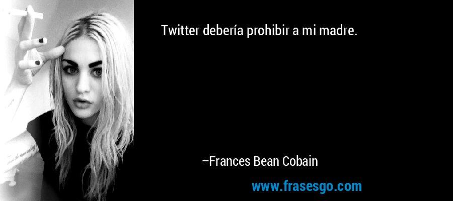 Twitter debería prohibir a mi madre. – Frances Bean Cobain