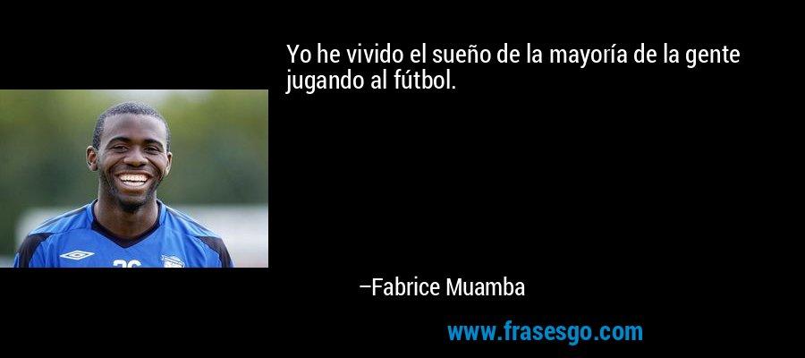 Yo he vivido el sueño de la mayoría de la gente jugando al fútbol. – Fabrice Muamba