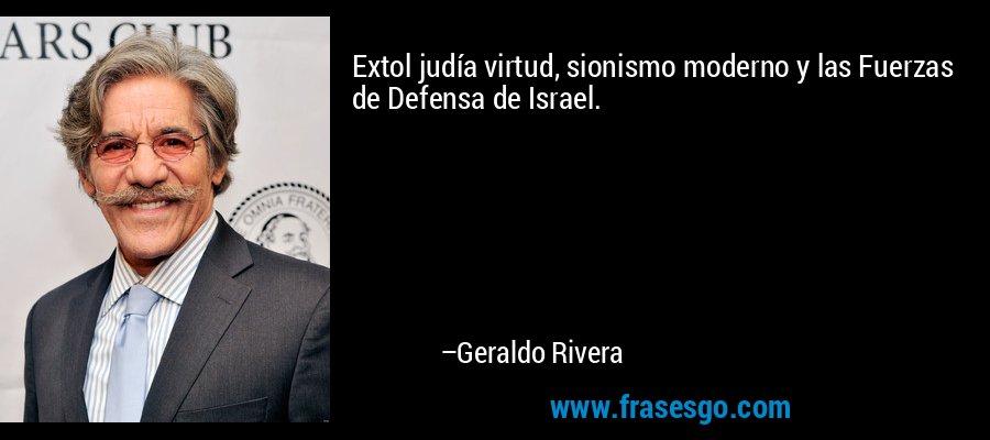 Extol judía virtud, sionismo moderno y las Fuerzas de Defensa de Israel. – Geraldo Rivera