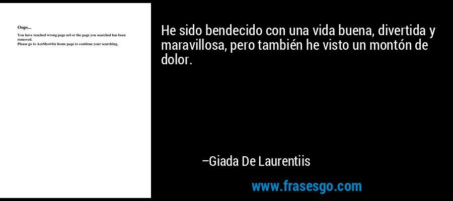 He sido bendecido con una vida buena, divertida y maravillosa, pero también he visto un montón de dolor. – Giada De Laurentiis