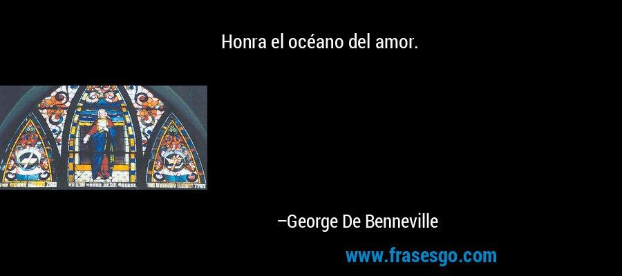 Honra el océano del amor. – George De Benneville
