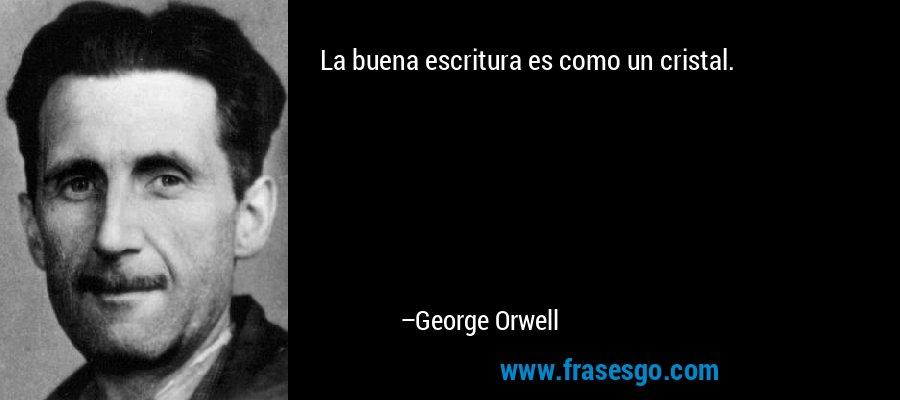 La buena escritura es como un cristal. – George Orwell