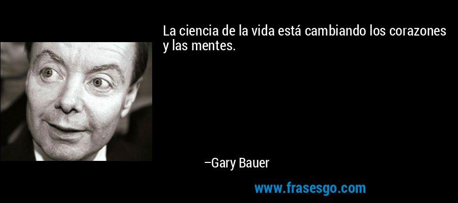 La ciencia de la vida está cambiando los corazones y las mentes. – Gary Bauer