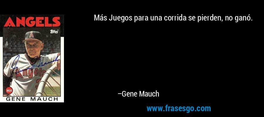 Más Juegos para una corrida se pierden, no ganó. – Gene Mauch