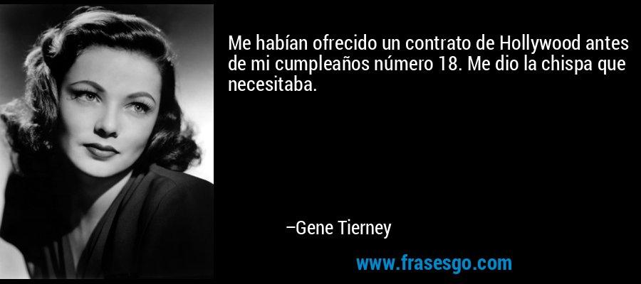 Me habían ofrecido un contrato de Hollywood antes de mi cumpleaños número 18. Me dio la chispa que necesitaba. – Gene Tierney