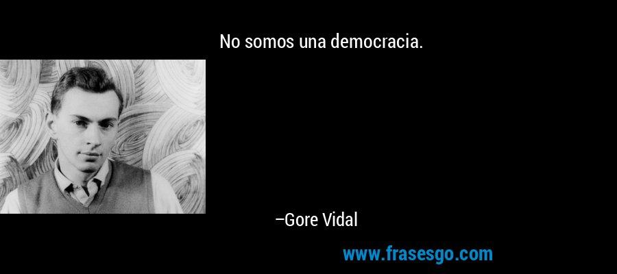 No somos una democracia. – Gore Vidal