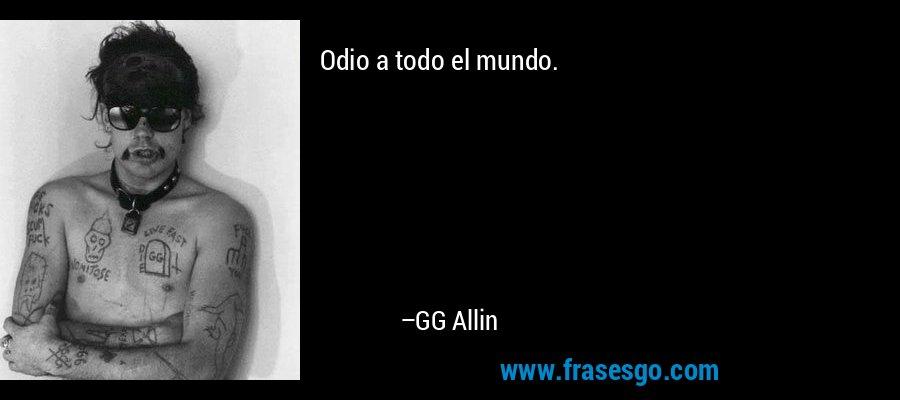Odio a todo el mundo. – GG Allin
